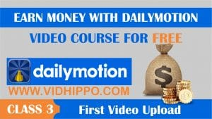 earn with dailymotion - Video Upload - Class 3